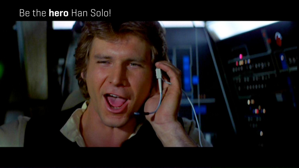 Be the hero Han Solo!