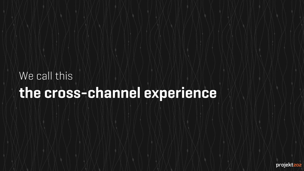 We call this the cross-channel experience