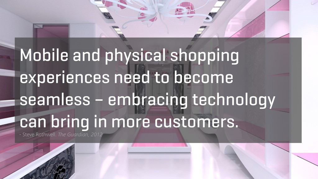 Mobile and physical shopping experiences need t...