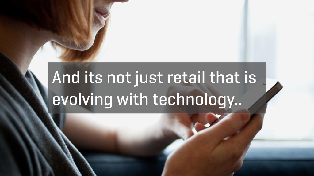 And its not just retail that is evolving with t...