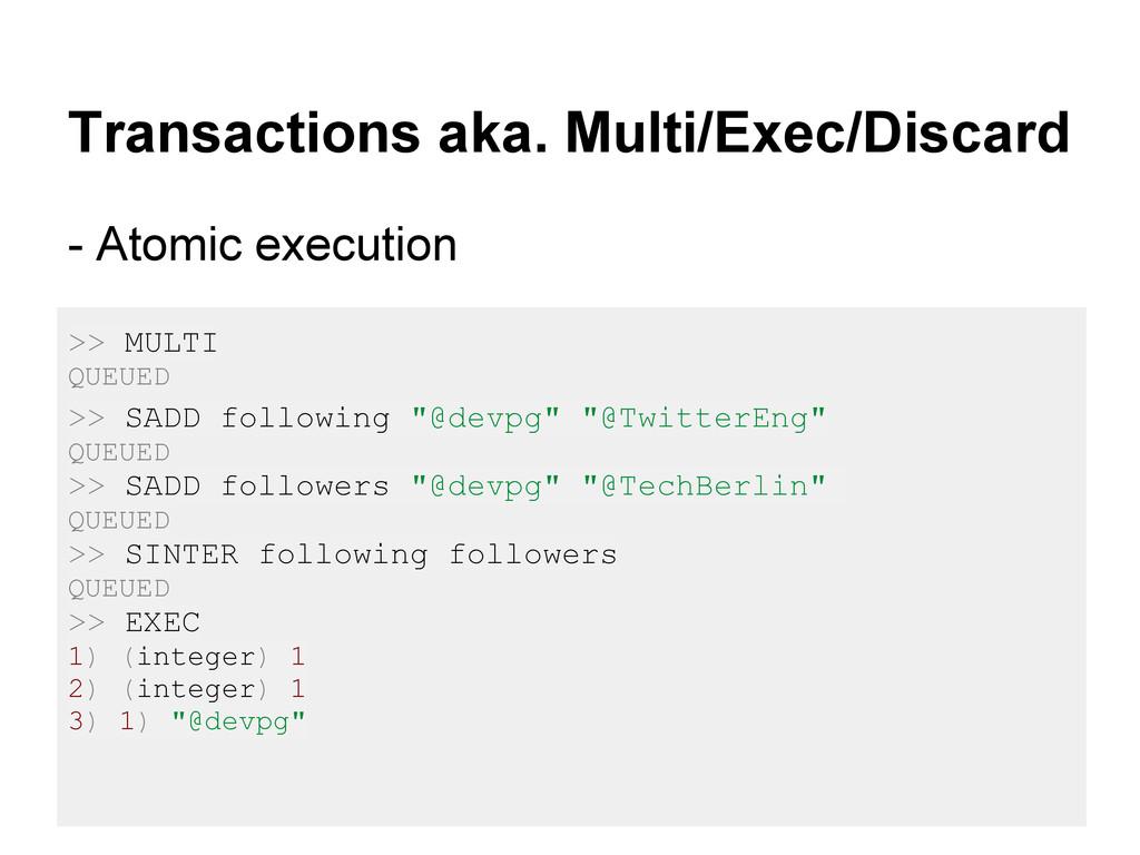 Transactions aka. Multi/Exec/Discard - Atomic e...