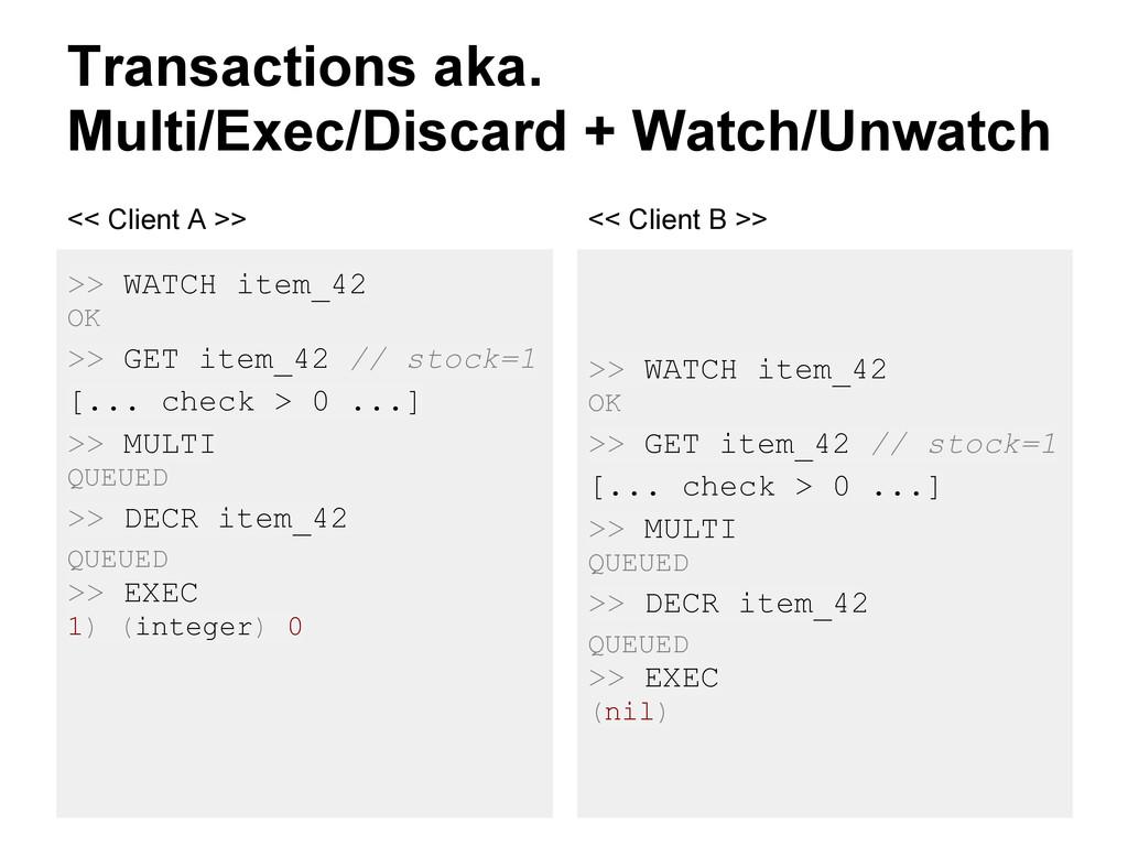 Transactions aka. Multi/Exec/Discard + Watch/Un...