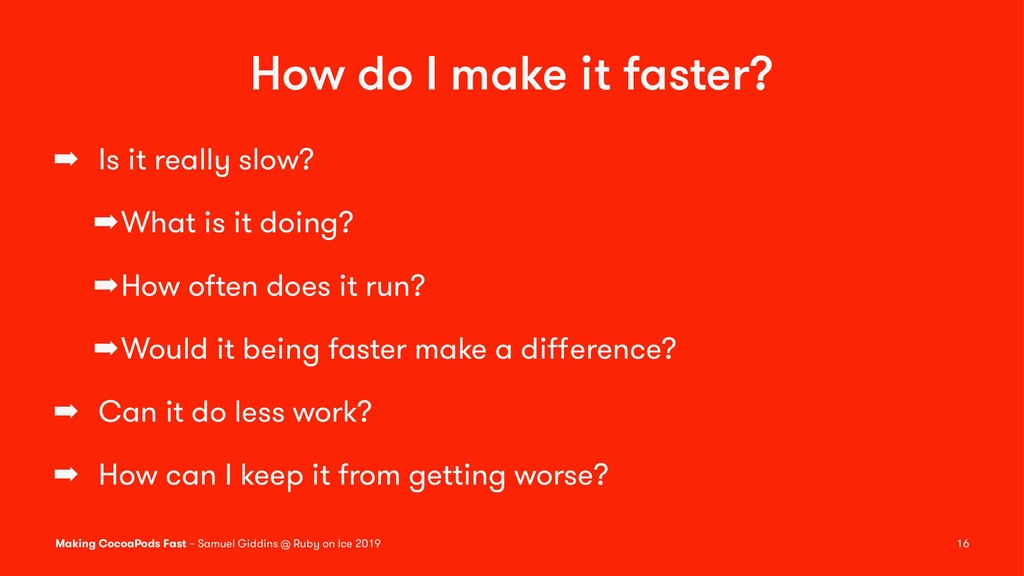 How do I make it faster? ➡ Is it really slow? ➡...