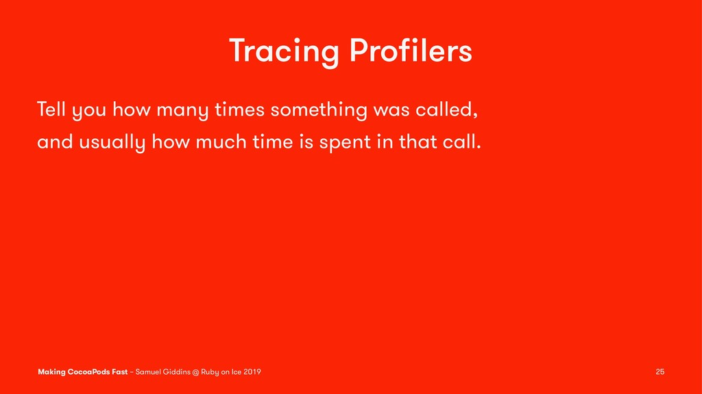 Tracing Profilers Tell you how many times someth...