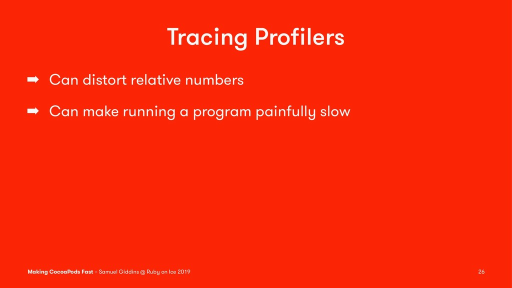 Tracing Profilers ➡ Can distort relative numbers...