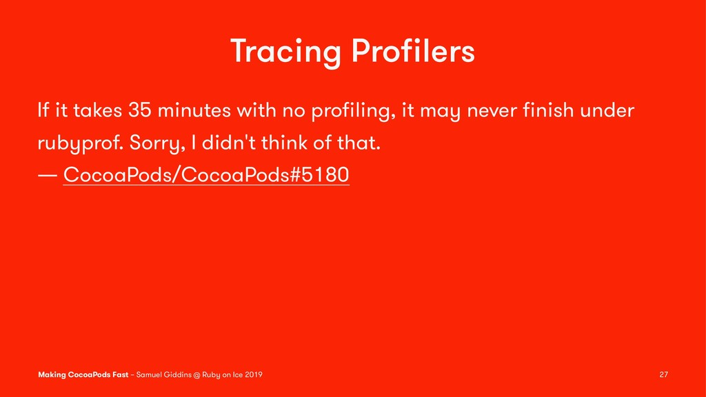 Tracing Profilers If it takes 35 minutes with no...