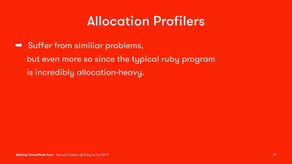 Allocation Profilers ➡ Suffer from similiar probl...
