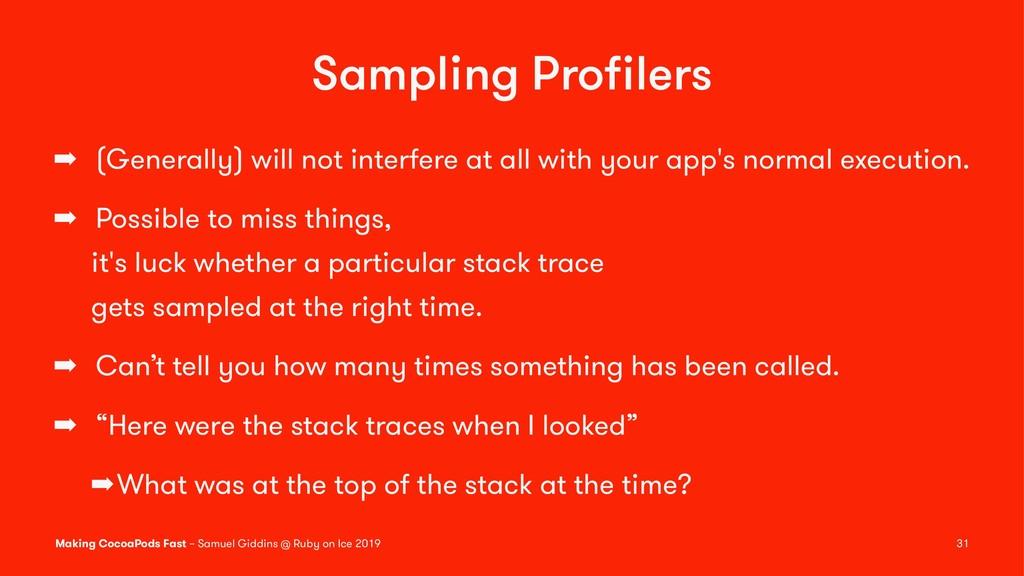 Sampling Profilers ➡ (Generally) will not interf...
