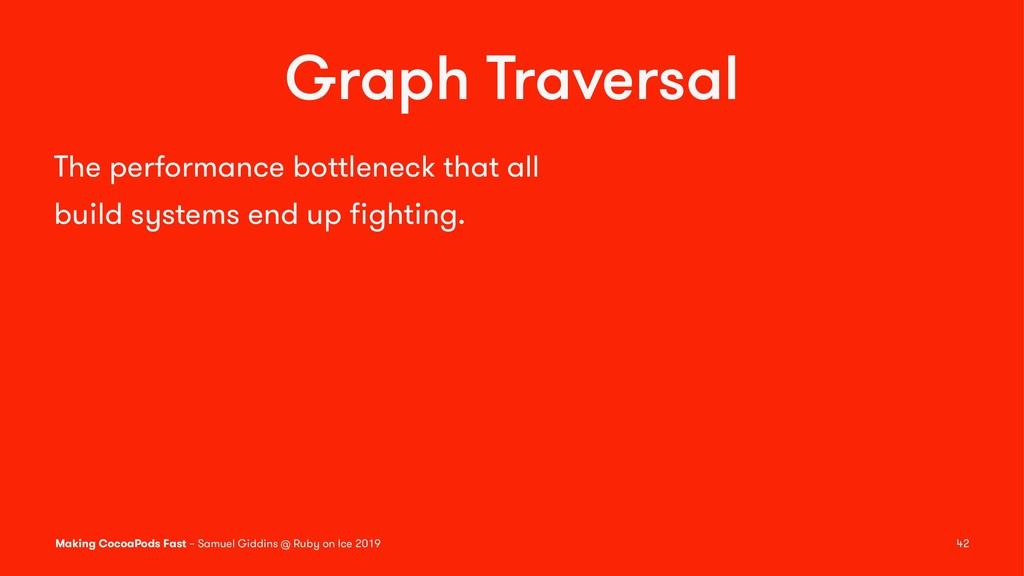 Graph Traversal The performance bottleneck that...