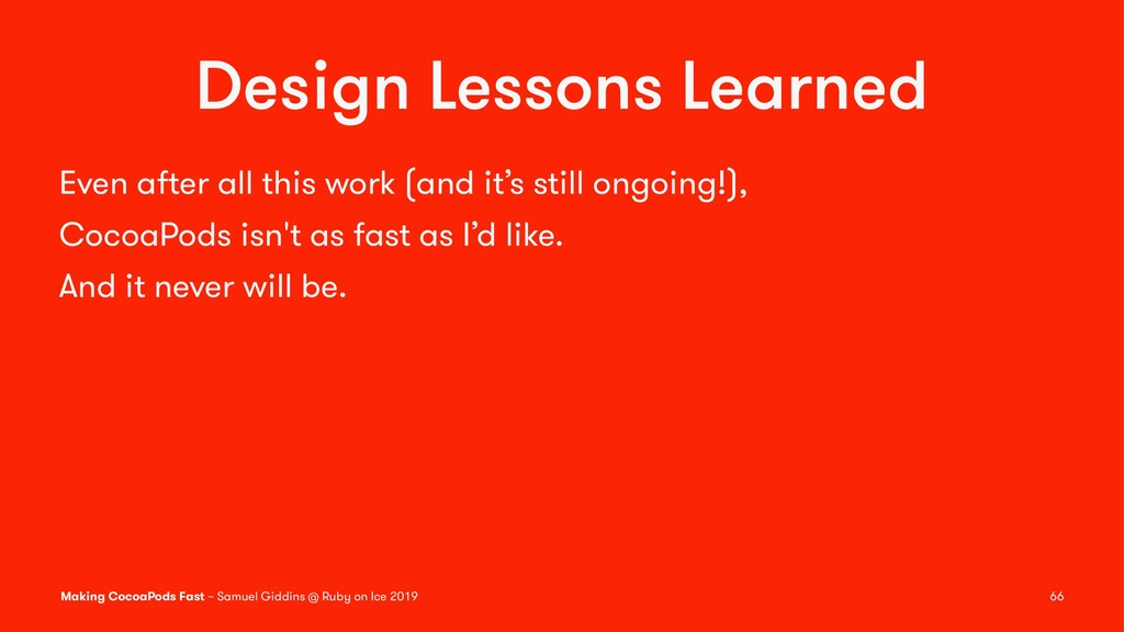 Design Lessons Learned Even after all this work...