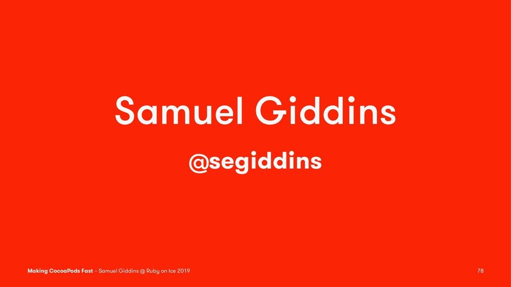 Samuel Giddins @segiddins Making CocoaPods Fast...