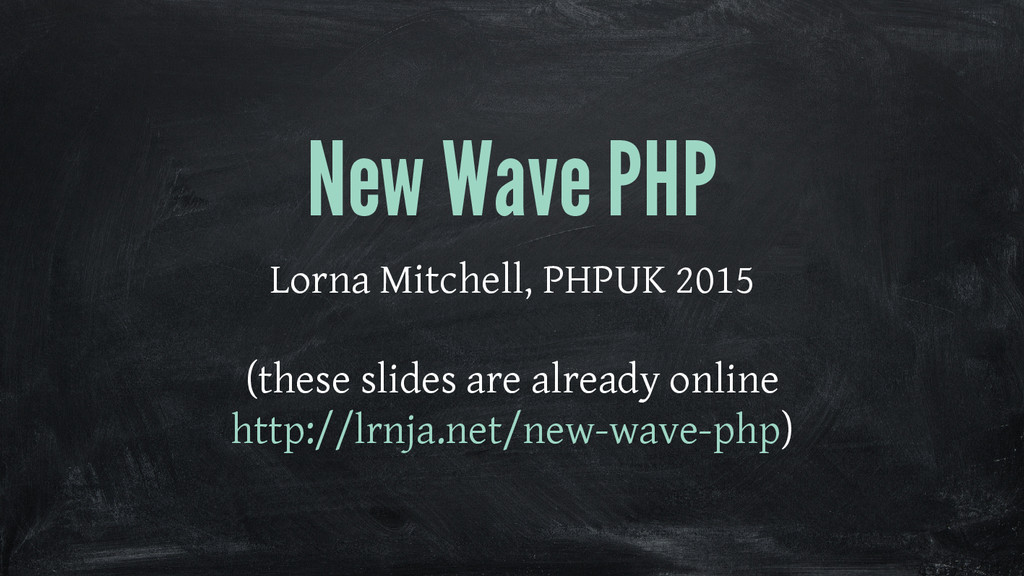 New Wave PHP Lorna Mitchell, PHPUK 2015 (these ...
