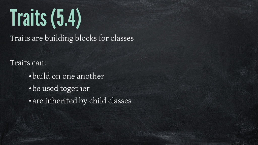 Traits (5.4) Traits are building blocks for cla...