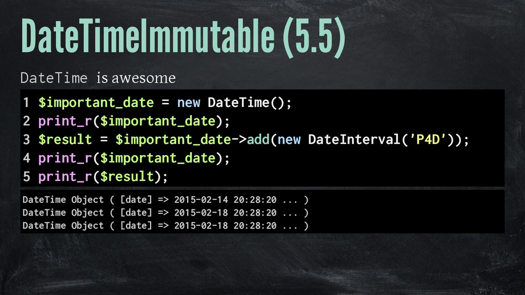 DateTimeImmutable (5.5) DateTime is awesome 1 $...
