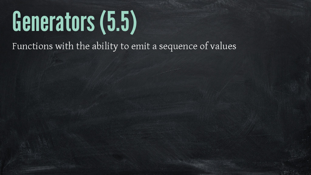 Generators (5.5) Functions with the ability to ...
