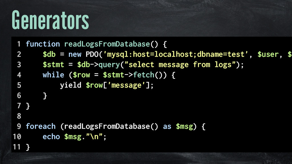 Generators 1 function readLogsFromDatabase() { ...