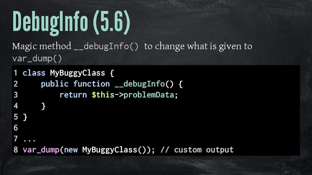 DebugInfo (5.6) Magic method __debugInfo() to c...