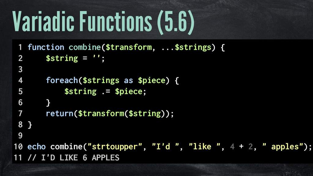 Variadic Functions (5.6) 1 function combine($tr...
