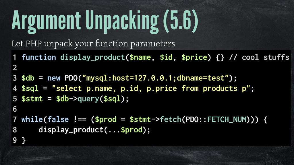 Argument Unpacking (5.6) Let PHP unpack your fu...