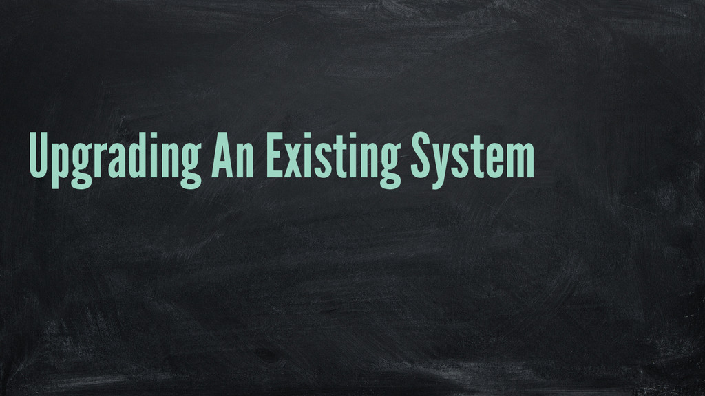 Upgrading An Existing System