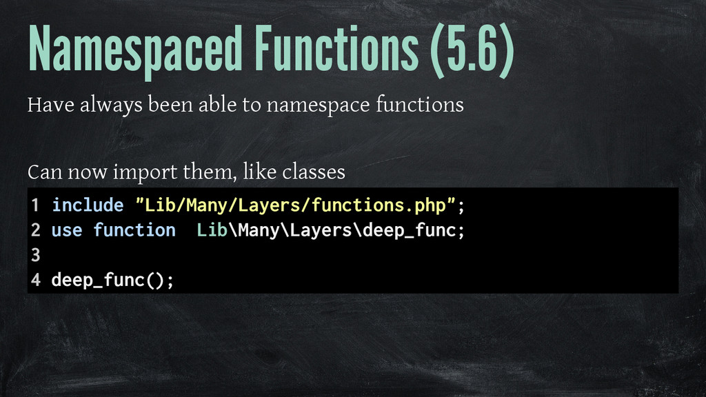 Namespaced Functions (5.6) Have always been abl...