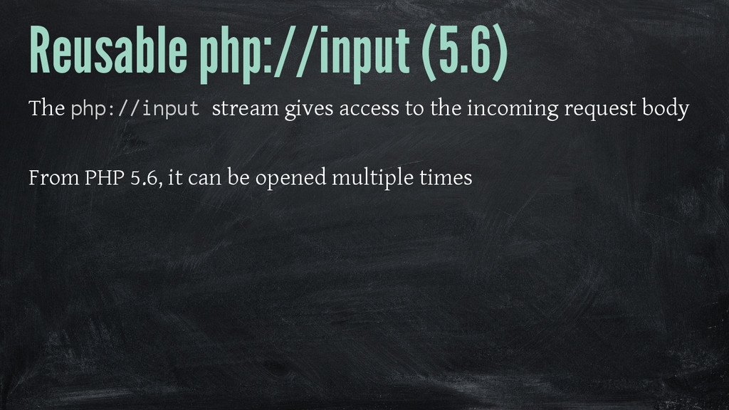 Reusable php://input (5.6) The php://input stre...