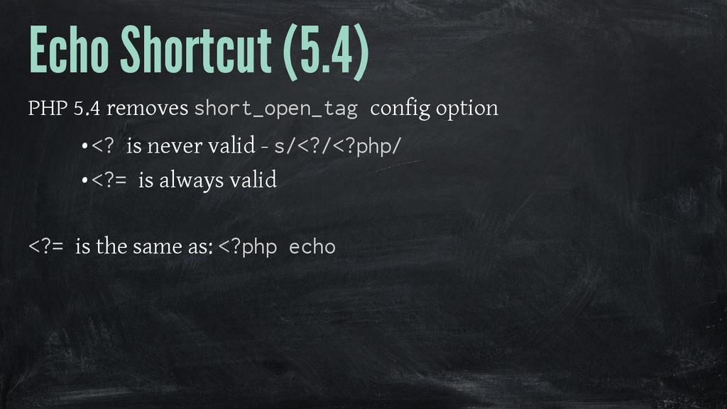 Echo Shortcut (5.4) PHP 5.4 removes short_open_...