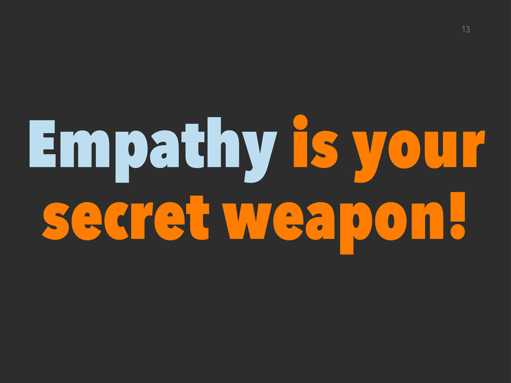 13 Empathy is your secret weapon!