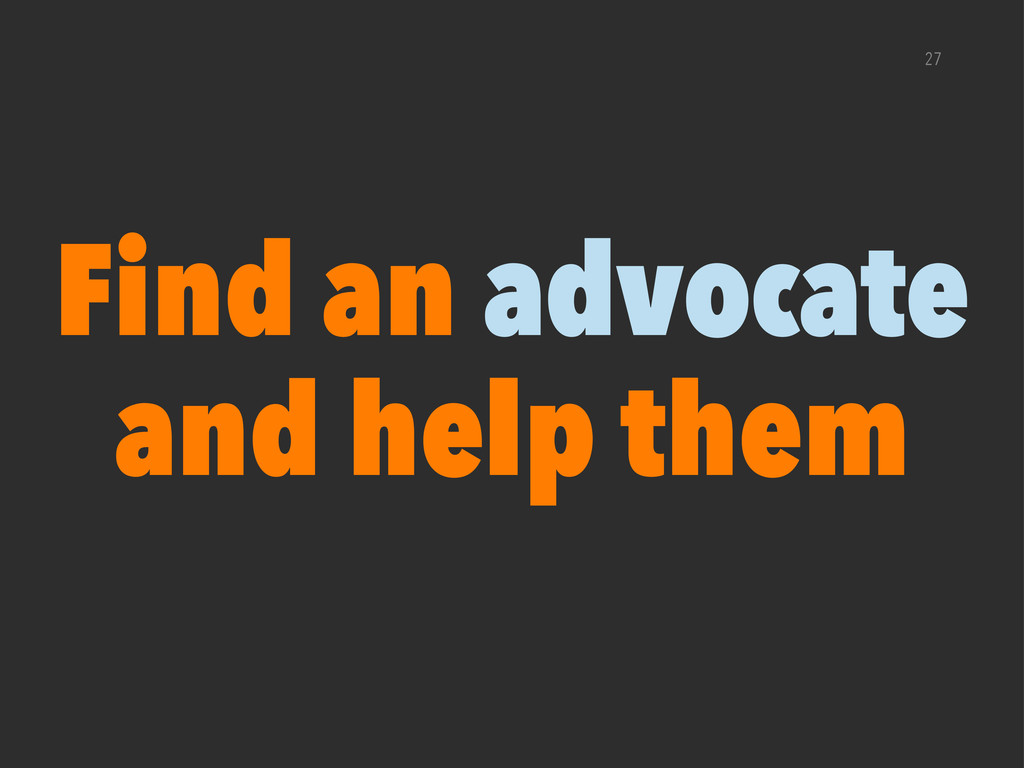27 Find an advocate and help them