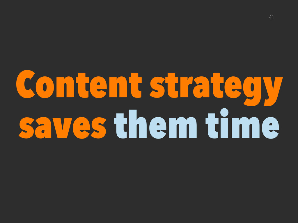41 Content strategy saves them time