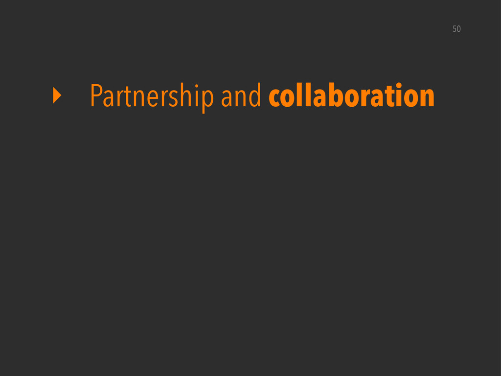 50 ‣ Partnership and collaboration