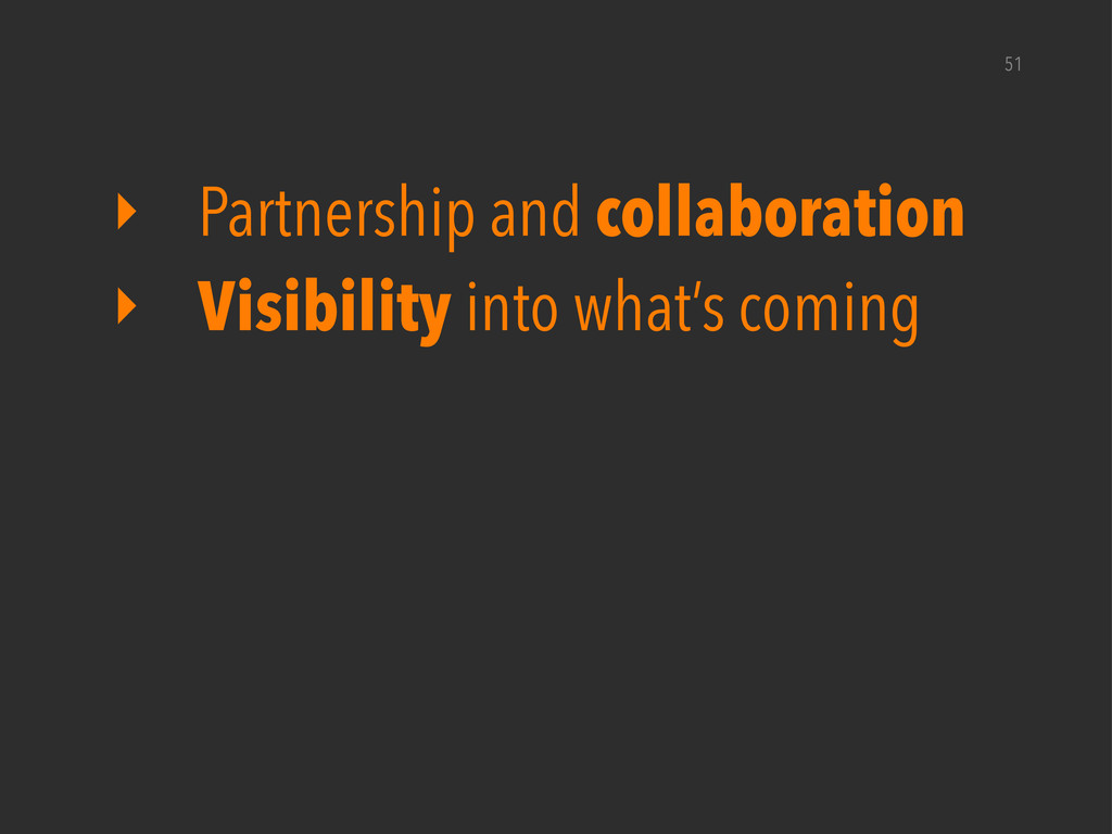 51 ‣ Partnership and collaboration ‣ Visibility...