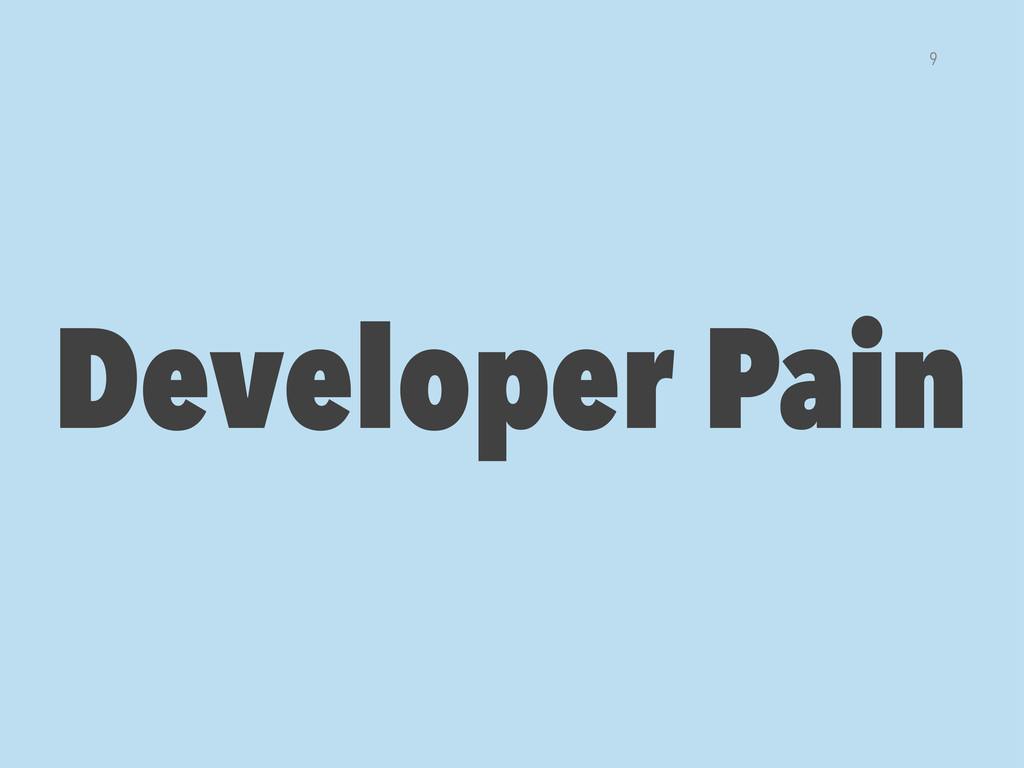 Developer Pain 9