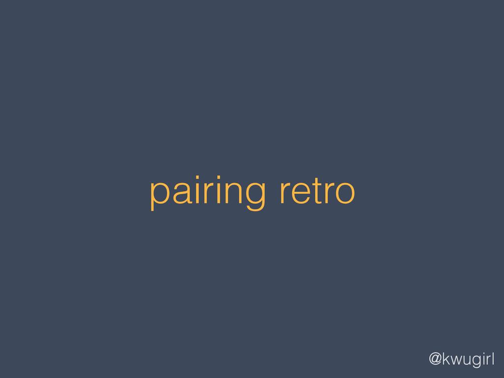 @kwugirl pairing retro