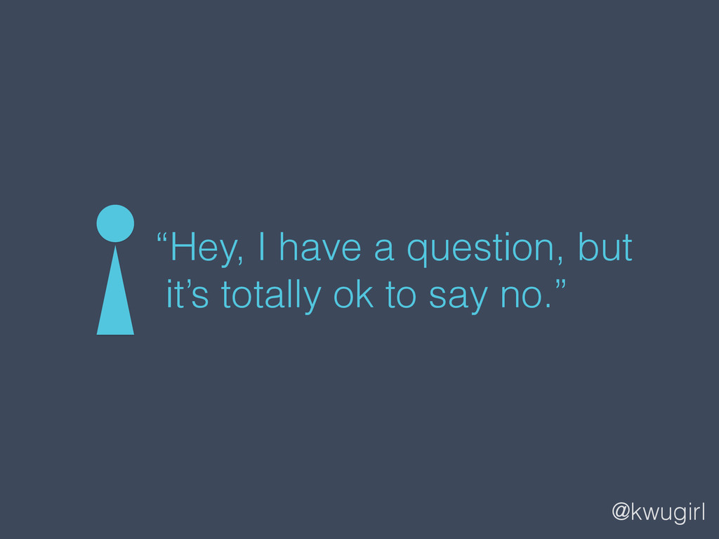 """@kwugirl """"Hey, I have a question, but  it's to..."""