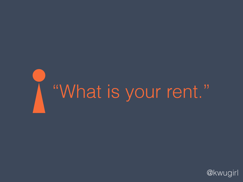 """@kwugirl """"What is your rent."""""""