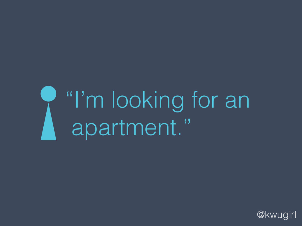 """@kwugirl """"I'm looking for an apartment."""""""