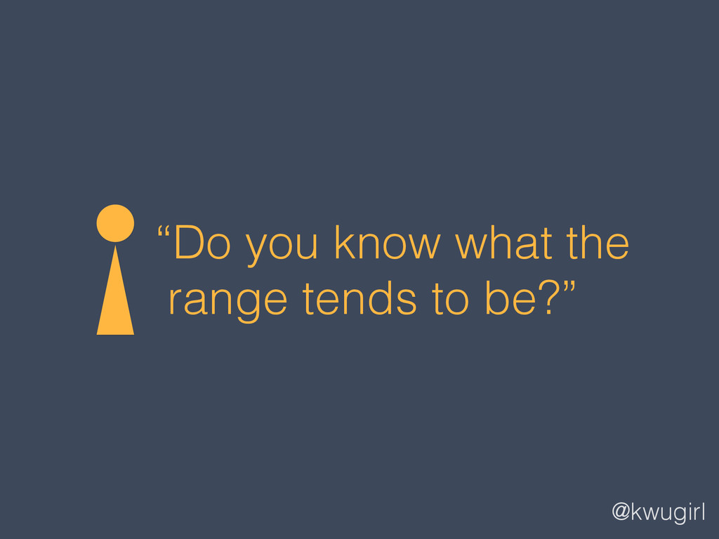 """@kwugirl """"Do you know what the range tends to b..."""