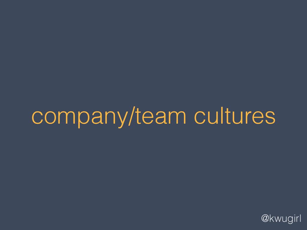 @kwugirl company/team cultures