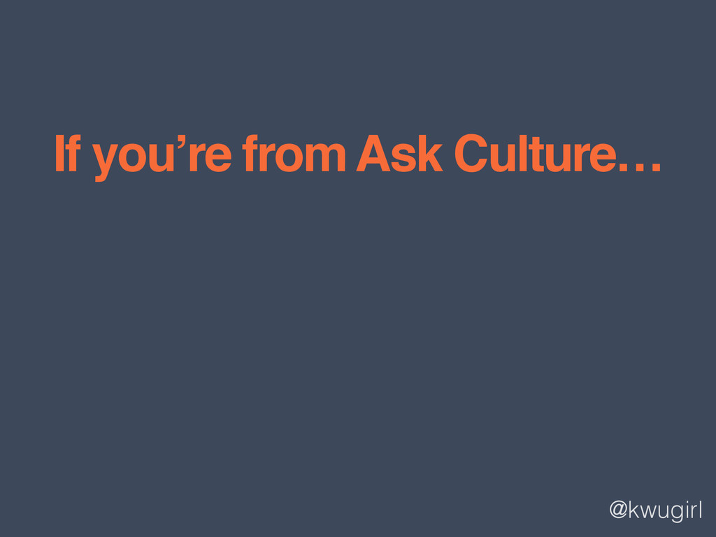 @kwugirl If you're from Ask Culture…