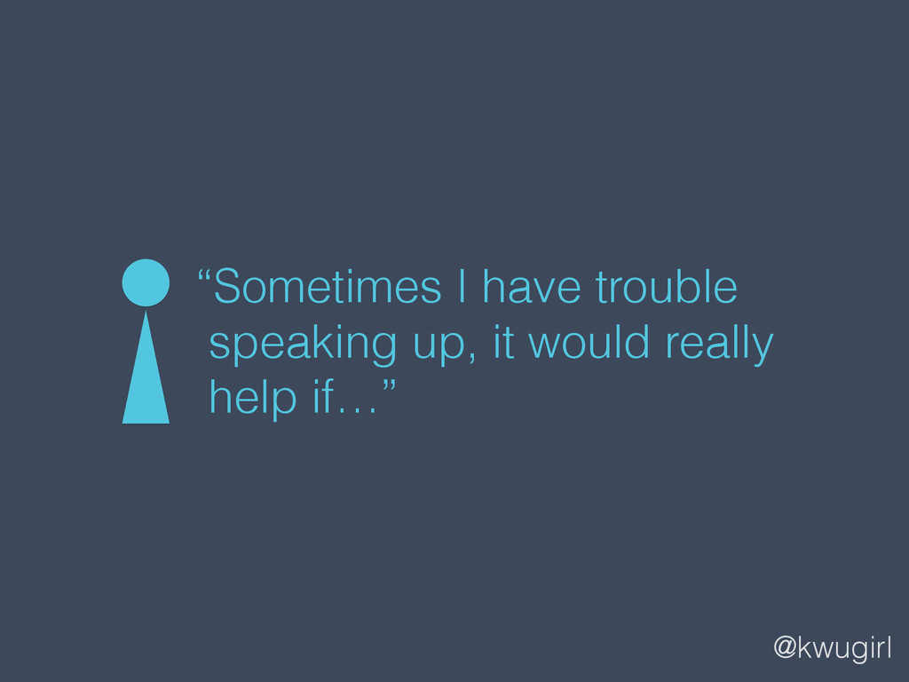 """@kwugirl """"Sometimes I have trouble speaking up,..."""