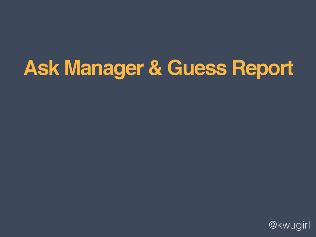 @kwugirl Ask Manager & Guess Report