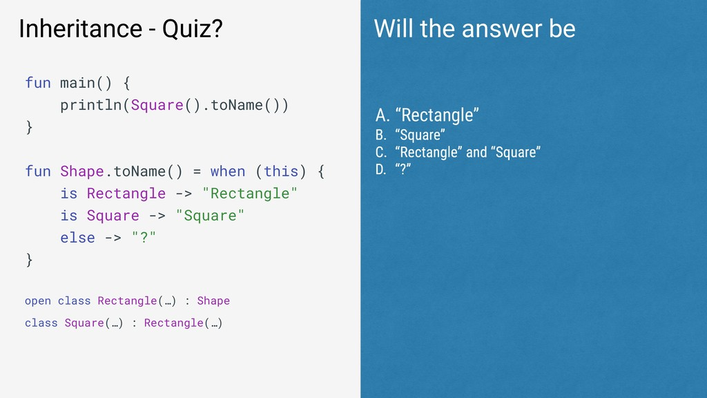 Inheritance - Quiz? fun main() { println(Square...