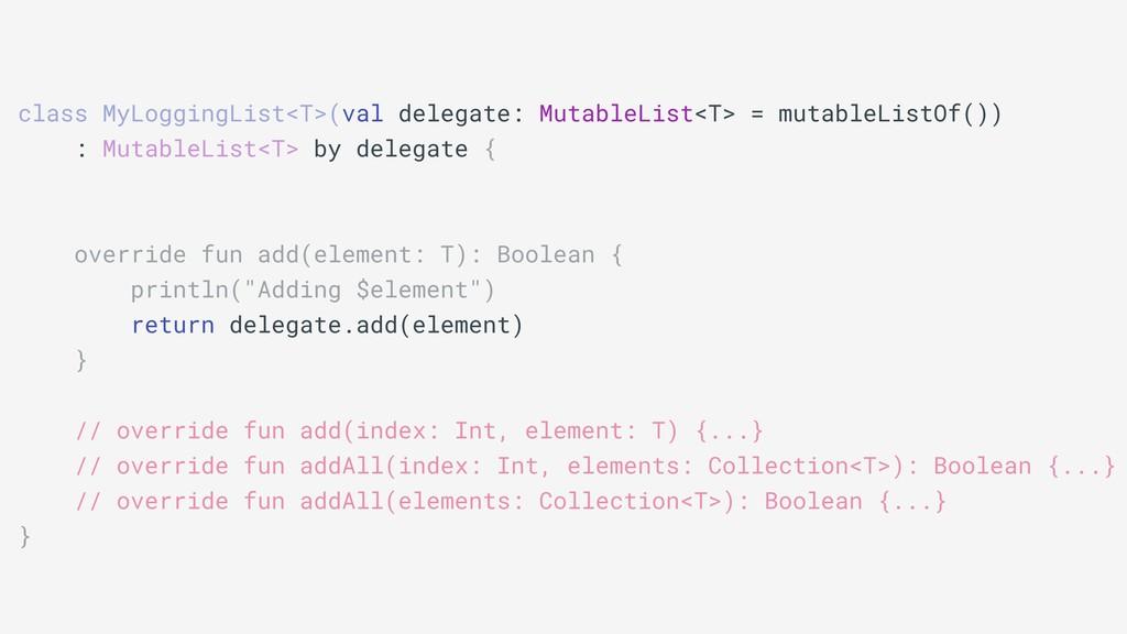 class MyLoggingList<T>(val delegate: MutableLis...