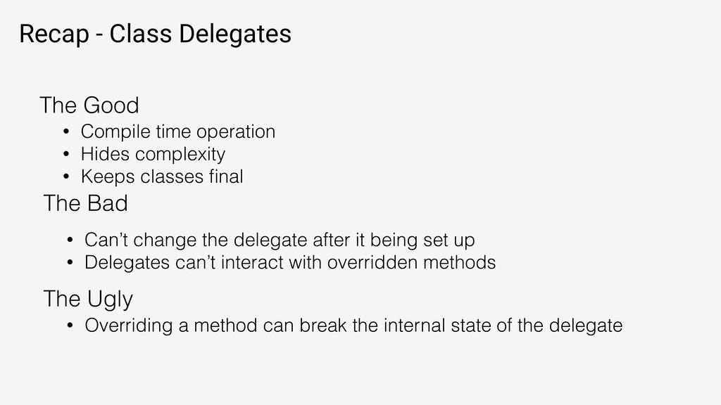 Recap - Class Delegates • Compile time operatio...