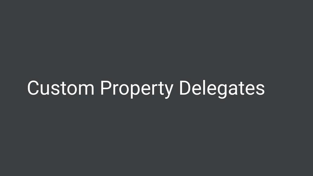 Custom Property Delegates