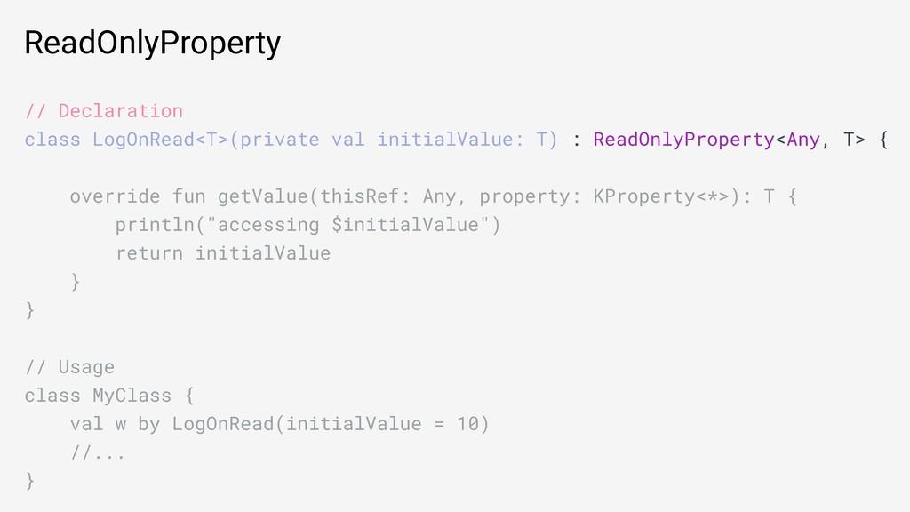 ReadOnlyProperty // Declaration class LogOnRead...