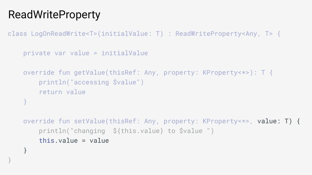 ReadWriteProperty class LogOnReadWrite<T>(initi...