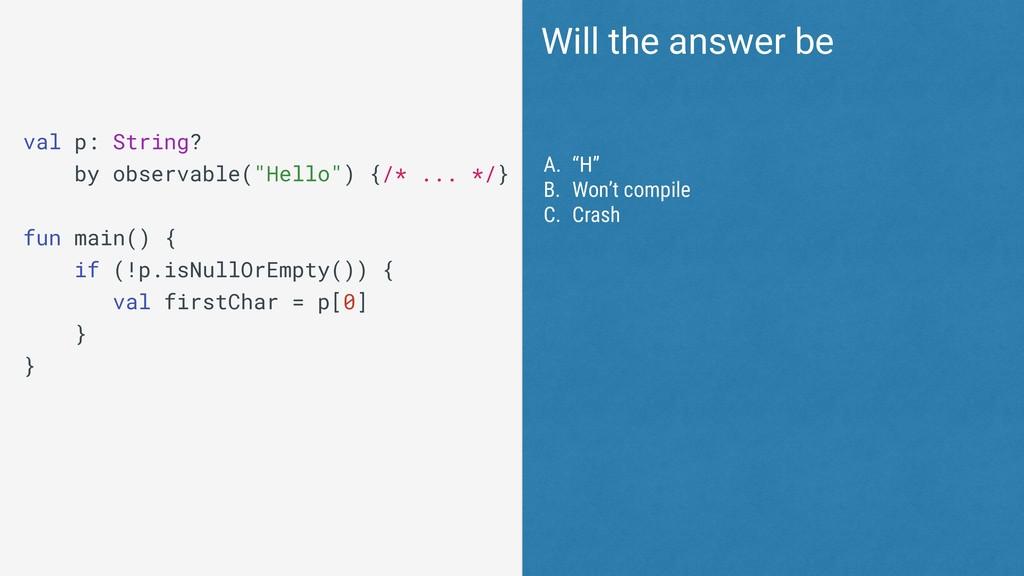 Will the answer be val p: String? by observable...