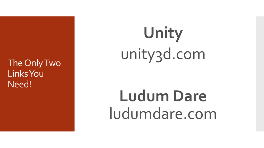 The Only Two Links You Need! Unity unity3d.com ...